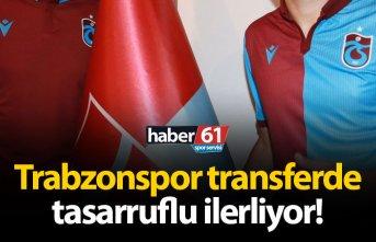 Trabzonspor transferde tasarruflu ilerliyor