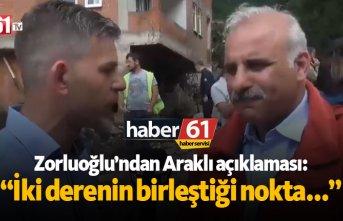 """Zorluoğlu'ndan Araklı açıklaması: """"İki derenin birleştiği nokta..."""""""