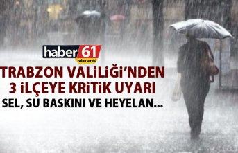Trabzon Valiliğinden 3 ilçeye kritik uyarı! Sel...