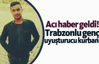 Trabzonlu genç uyuşturucu kurbanı!