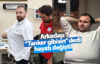 Kendisine tanker diyen arkadaşına inat 33 kilo verdi!