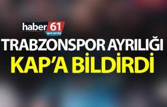 Trabzonspor ayrılığı KAP'a bildirdi