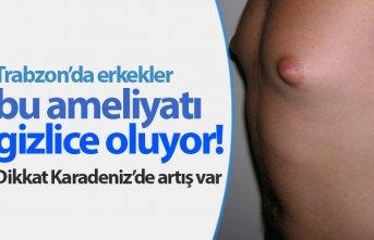 Trabzon'da erkekler bu ameliyatı gizlice oluyor