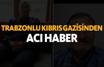 Trabzonlu Kıbrıs Gazisi'nden acı haber!