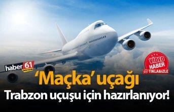 'Maçka' uçağı Trabzon uçuşu için...