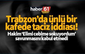Trabzon'da ünlü bir kafede taciz iddiası!