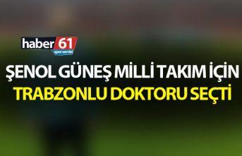 Şenol Güneş Milli takım için Trabzonlu doktoru...