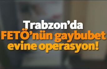 Trabzon'da FETÖ'nün gaybubet evine operasyon!