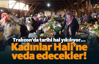 Trabzon Kadınlar Hali'ne veda etmeye hazırlanıyorlar!