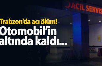Trabzon'da acı ölüm! Otomobilin altında kaldı...