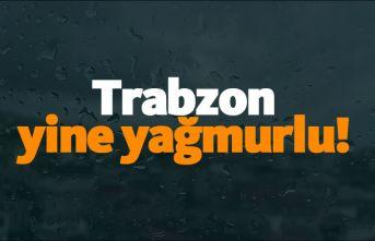 Trabzon yine yağmurlu!