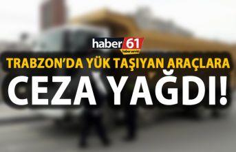 Trabzon'da yük taşıyan 115 araca ceza!