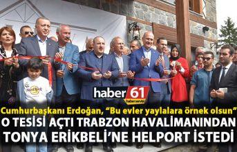 """Cumhurbaşkanı Erdoğan, """"Bu evler yaylalara örnek..."""