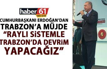 Cumhurbaşkanı Erdoğan'dan Trabzon'a Raylı sistem müjdesi: Devrim yapacağız!