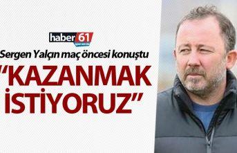"""Sergen Yalçın: """"Kazanmak istiyoruz"""""""