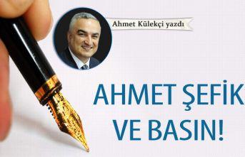 Ahmet Şefik ve Basın!