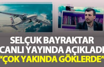 Selçuk Bayraktarcanlı yayında duyurdu: İlk uçuşu...