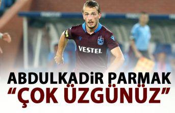 Abdulkadir Parmak: Üzgünüz!