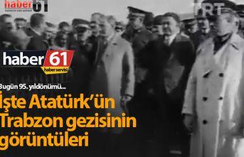 Atatürk'ün Trabzon gezisinin görüntüleri