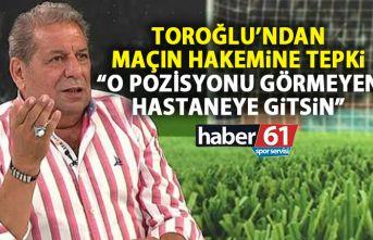 Erman Toroğlu'ndan Trabzonspor maçı hakemine sert peki: Bunu görmeyen hakem hastaneye gitsin