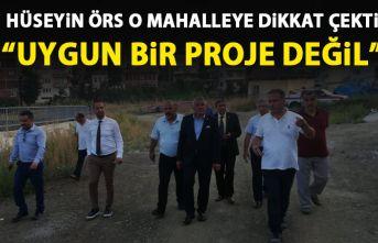 Hüseyin Örs Trabzon'da o mahalleye dikkat çekti: Uygun bir proje değil