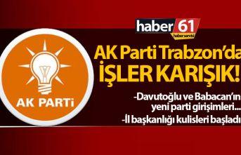 AK Parti Trabzon'da işler karışık