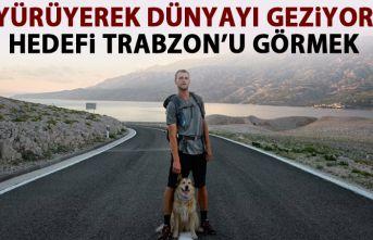 Dünyayı yürüyerek dolaşıyor! Hedefi Trabzon'u...