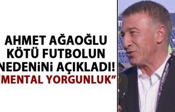 Ahmet Ağaoğlu kötü futbolun nedenini açıkladı!