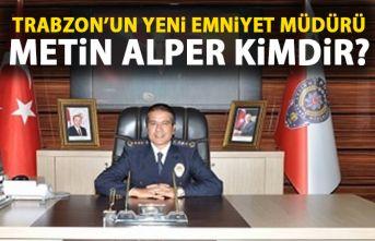 Metin Alper kimdir? Metin Alper Trabzon Emniyet Müdürü...