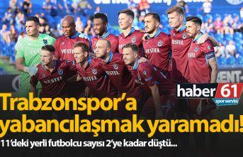 Trabzonspor'a yabancılaşmak yaramadı!