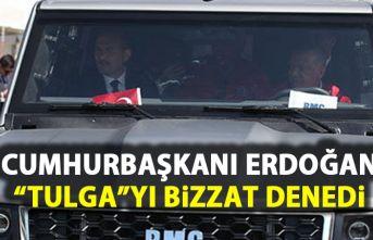 Cumhurbaşkanı Erdoğan Tulga'yı bizzat denedi