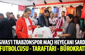 Sivas'ı Trabzon maçı heyecanı sardı