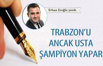 Trabzon'u ancak usta şampiyon yapar