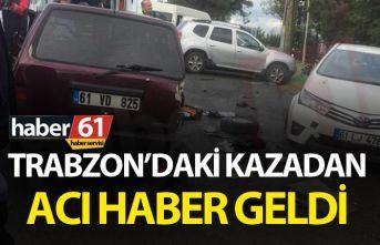 Trabzon'daki kazadan acı haber geldi