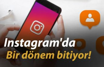 Instagram'da bir dönem bitiyor!