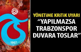 Yönetime kritik uyarı: Yapılmazsa Trabzonspor duvara...