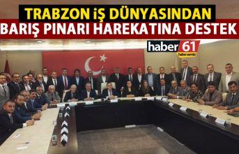 Trabzon iş dünyasından Barış Pınarı Harekatı'na...