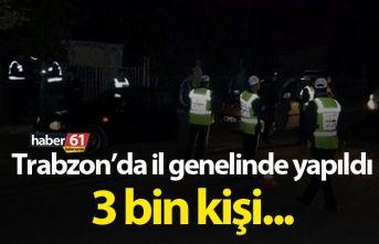 Trabzon'da il genelinde yapıldı 3 Bin kişi sorgulandı