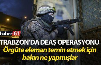 Trabzon'da DAEŞ operasyonu!