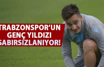 Trabzonspor'un genç yıldızı sabırsız