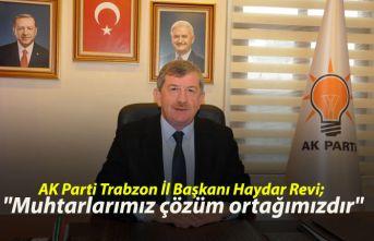 """AK Parti Trabzon İl Başkanı Haydar Revi; """"Muhtarlarımız çözüm ortağımızdır."""""""