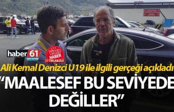 Ali Kemal Denizci U19 ile ilgili gerçeği açıkladı