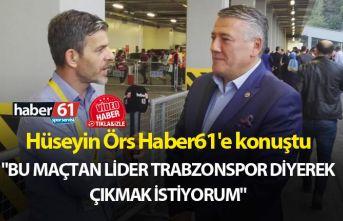 """Hüseyin Örs: """"Bu maçtan lider Trabzonspor..."""