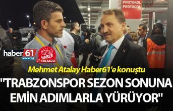 """Mehmet Atalay: """"Trabzonspor sezon sonuna yürüyor"""""""