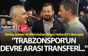 """Sertaç Güven ve Müminhan Bilgin Haber61'e konuştu - """"Trabzonspor'un devre arası transferi..."""""""