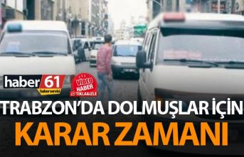 Trabzon'da dolmuşlar için karar zamanı - Başkan...