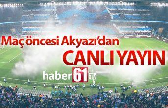 Trabzonspor Gaziantep maçı öncesi Akyazı'dan canlı yayın