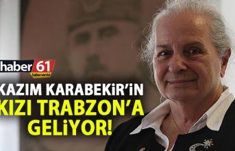 Kazım Karabekir'in kızı Trabzon'a geliyor