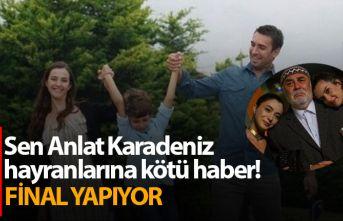 Trabzon'da çekilen Sen Anlat Karadeniz final yapıyor!