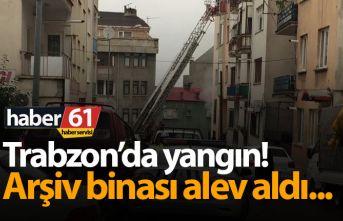 Trabzon'da yangın! Arşiv binası yandı!